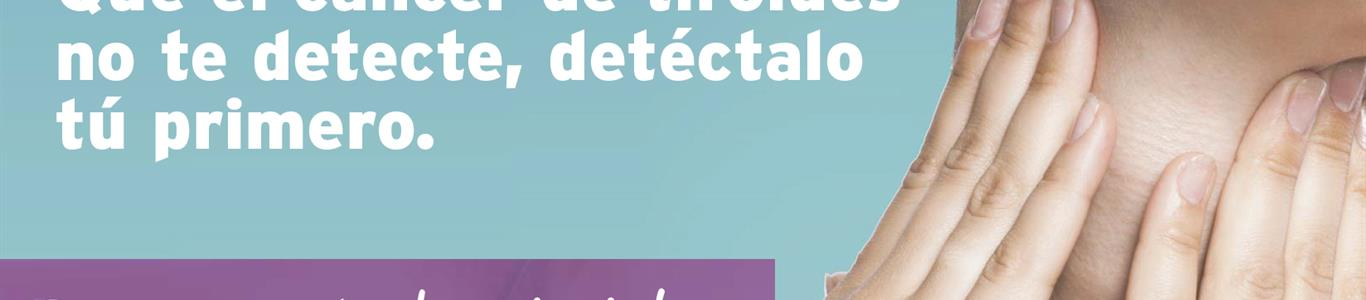 Cáncer de tiroides: la importancia del chequeo preventivo